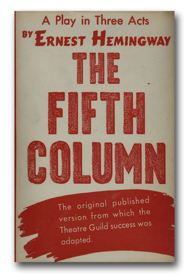 The Fifth Column: A Play in Three Acts. ERNEST HEMINGWAY.