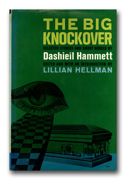 The Big Knockover. Selected Stories and Short Novels. Edited and with an Introduction by Lillian Hellman. DASHIELL HAMMETT.