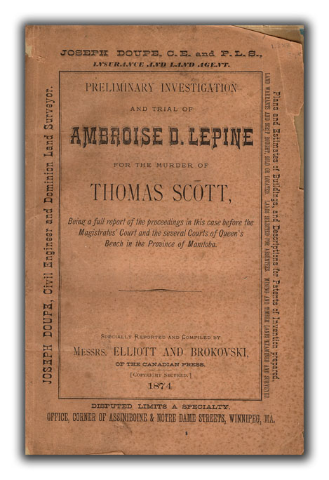Preliminary Investigation and Trial of Ambroise D. Lepine for the Murder of Thomas Scott