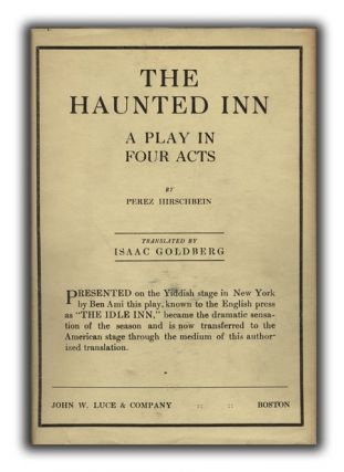 The Haunted Inn: A Play in Four Acts. Translated by Isaac Goldberg. YIDDISH THEATER, PEREZ...