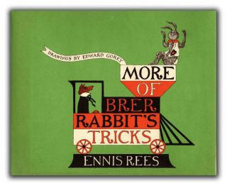 More of Brer Rabbit's Tricks. Drawings by Edward Gorey. GOREY, ENNIS REES.
