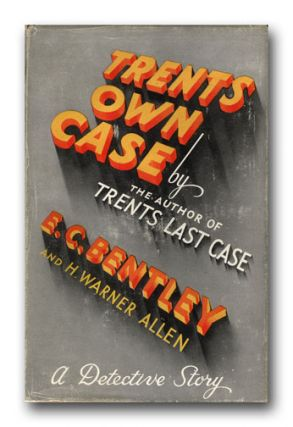 Trent's Own Case. E. C. BENTLEY, ALLEN H. WARNER