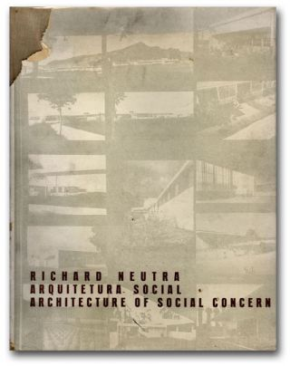 Architecture of Social Concern in Regions of Mild Climate. ARCHITECTURE, RICHARD NEUTRA.