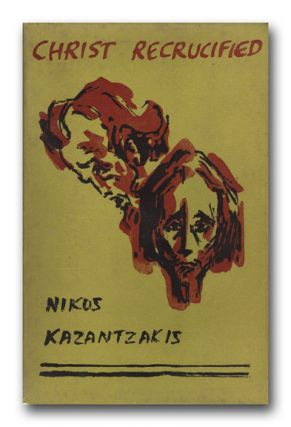 Christ Recrucified. NIKOS KAZANTZAKIS