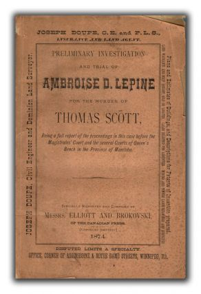 Preliminary Investigation and Trial of Ambroise D. Lepine for the Murder of Thomas Scott. CANADIANA, ELLIOTT AND BROKOVSKI.
