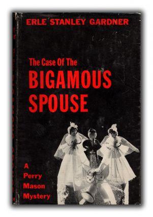 The Case of the Bigamous Spouse. ERLE STANLEY GARDNER