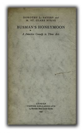 Busman's Honeymoon: A Detective Comedy In Three Acts. DOROTHY L. SAYERS, M. ST, RNE, M. ST