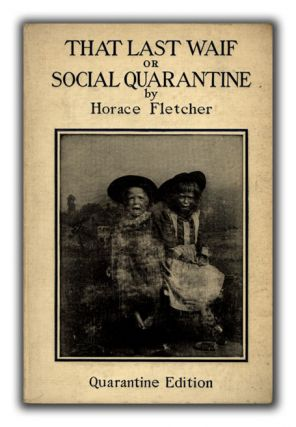 That Last Waif or Social Quarantine. HORACE FLETCHER