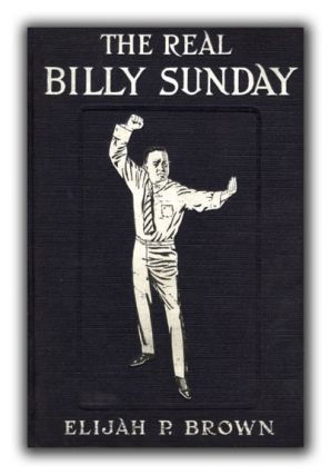 The Real Billy Sunday. BASEBALL, ELIJAH J. BROWN